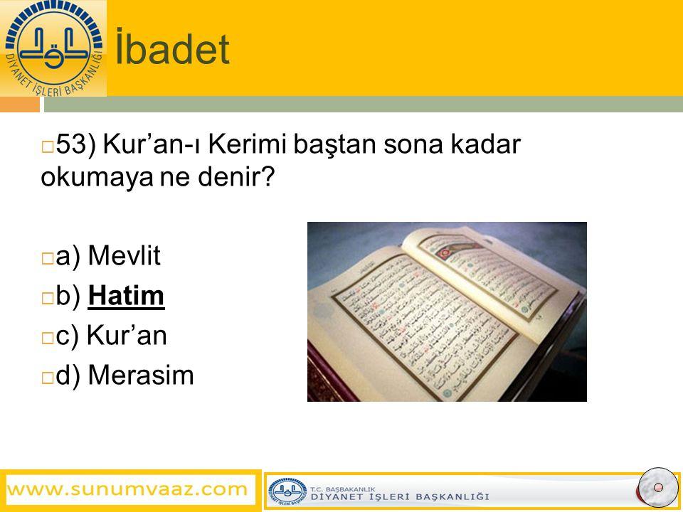 İbadet 53) Kur'an-ı Kerimi baştan sona kadar okumaya ne denir