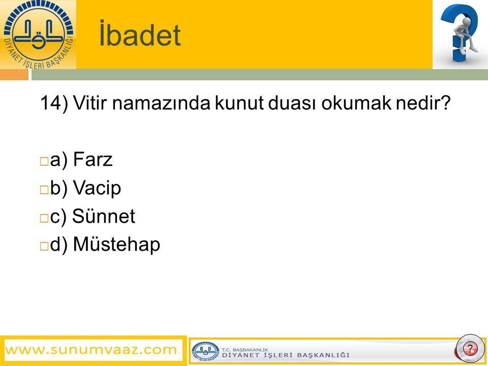 İbadet 14) Vitir namazında kunut duası okumak nedir a) Farz b) Vacip