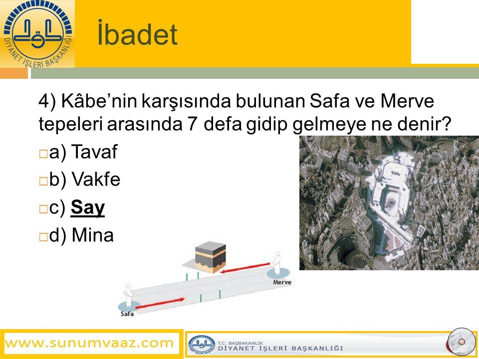 İbadet 4) Kâbe'nin karşısında bulunan Safa ve Merve tepeleri arasında 7 defa gidip gelmeye ne denir