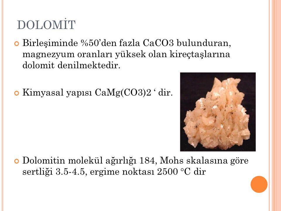 DOLOMİT Birleşiminde %50'den fazla CaCO3 bulunduran, magnezyum oranları yüksek olan kireçtaşlarına dolomit denilmektedir.