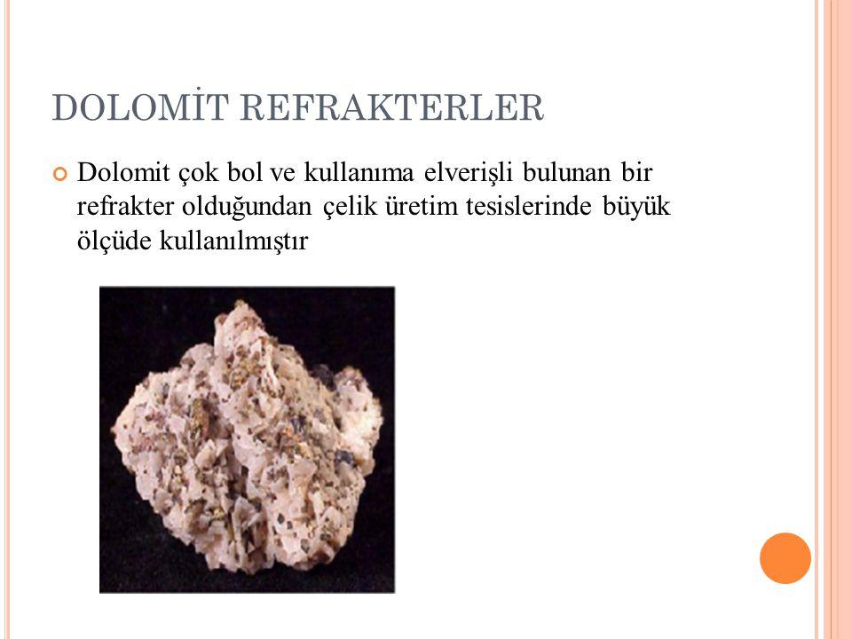 DOLOMİT REFRAKTERLER Dolomit çok bol ve kullanıma elverişli bulunan bir refrakter olduğundan çelik üretim tesislerinde büyük ölçüde kullanılmıştır.