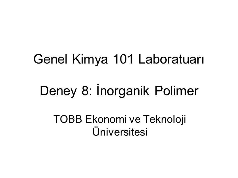 Genel Kimya 101 Laboratuarı Deney 8: İnorganik Polimer
