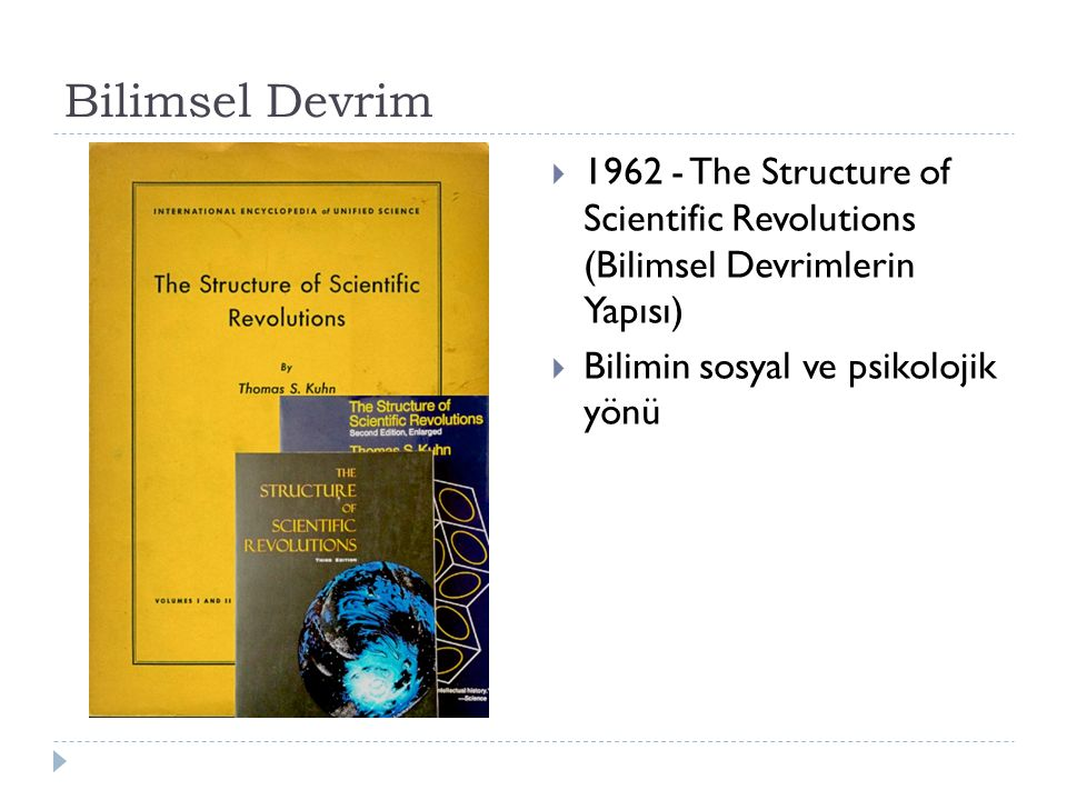 Bilimsel Devrim 1962 - The Structure of Scientific Revolutions (Bilimsel Devrimlerin Yapısı) Bilimin sosyal ve psikolojik yönü.