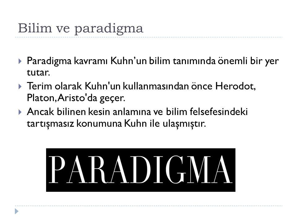 Bilim ve paradigma Paradigma kavramı Kuhn'un bilim tanımında önemli bir yer tutar.