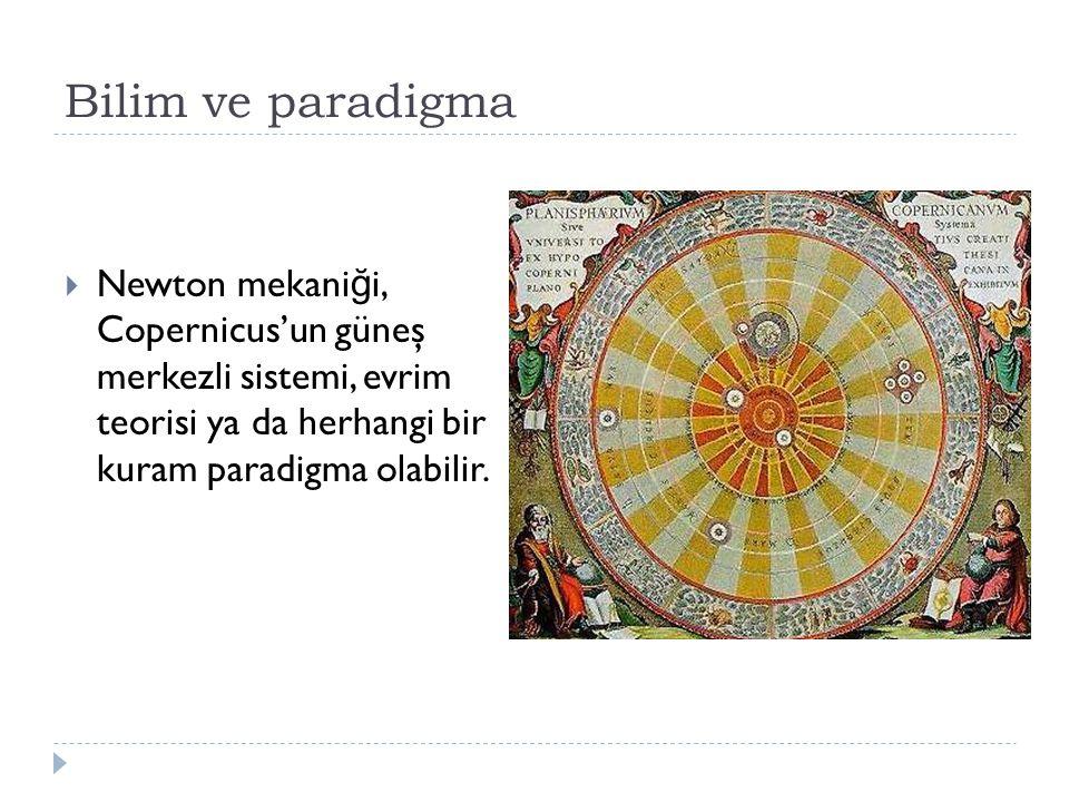 Bilim ve paradigma Newton mekaniği, Copernicus'un güneş merkezli sistemi, evrim teorisi ya da herhangi bir kuram paradigma olabilir.
