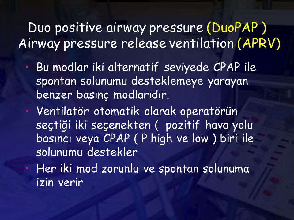 Duo positive airway pressure (DuoPAP ) Airway pressure release ventilation (APRV)