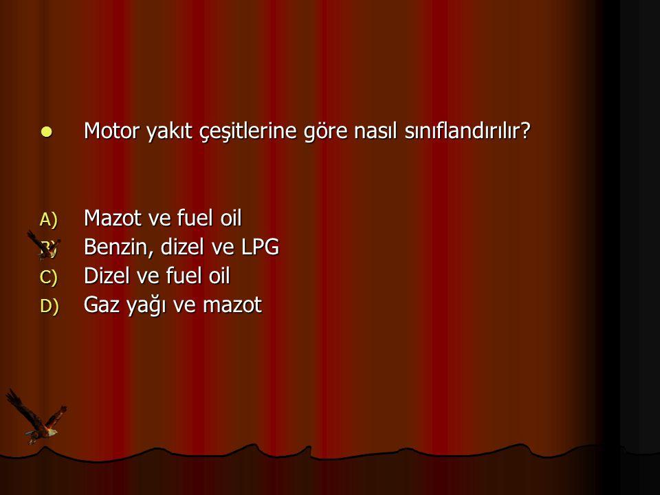 Motor yakıt çeşitlerine göre nasıl sınıflandırılır