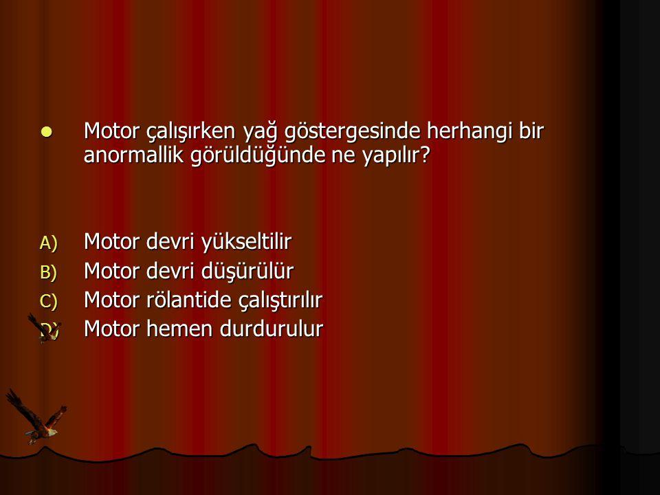 Motor çalışırken yağ göstergesinde herhangi bir anormallik görüldüğünde ne yapılır