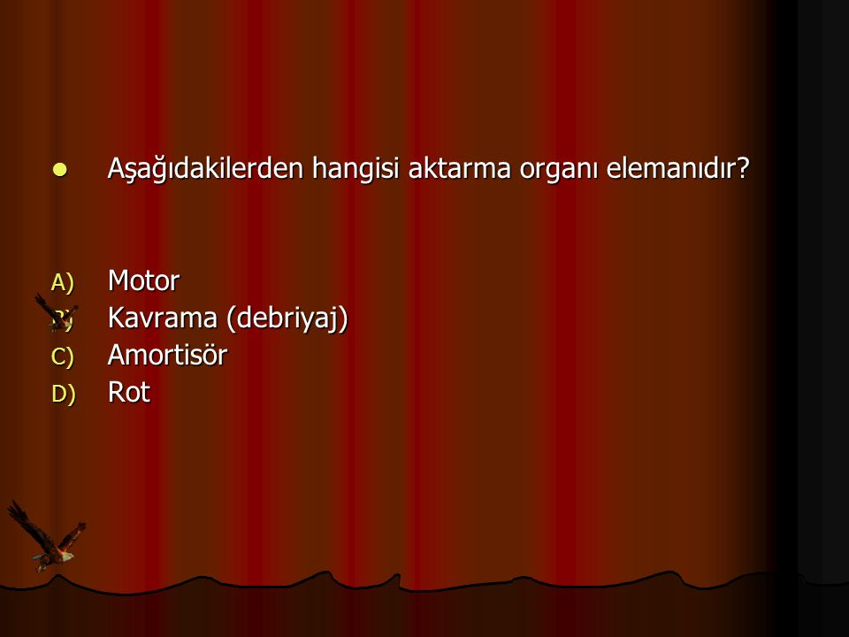 Aşağıdakilerden hangisi aktarma organı elemanıdır
