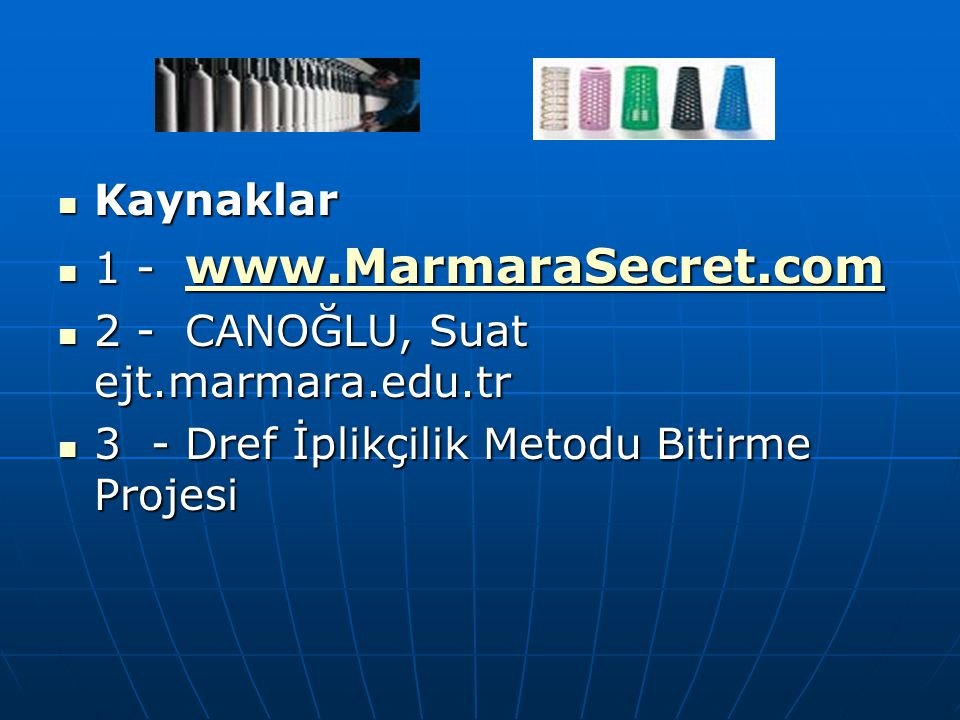 Kaynaklar 1 - www.MarmaraSecret.com. 2 - CANOĞLU, Suat ejt.marmara.edu.tr.