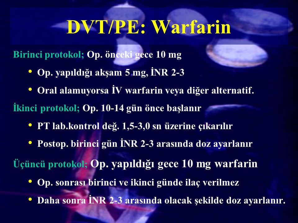DVT/PE: Warfarin Birinci protokol; Op. önceki gece 10 mg