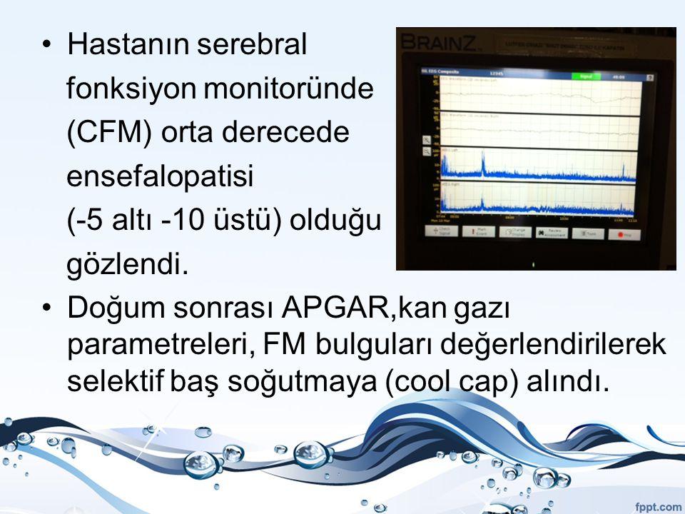 Hastanın serebral fonksiyon monitoründe. (CFM) orta derecede. ensefalopatisi. (-5 altı -10 üstü) olduğu.