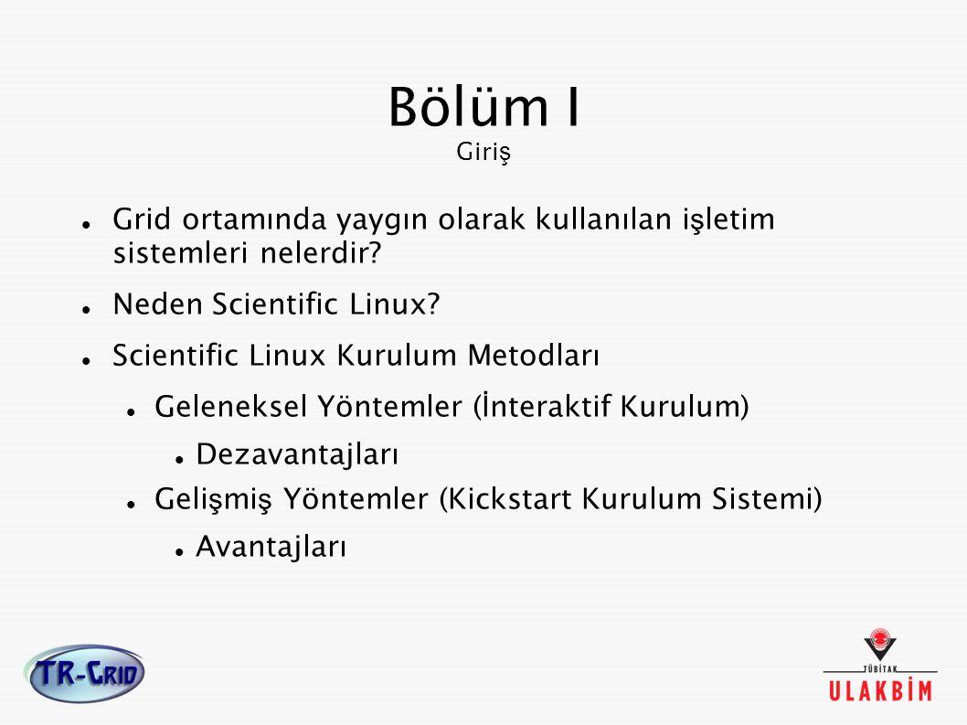 Bölüm I Giriş Grid ortamında yaygın olarak kullanılan işletim sistemleri nelerdir Neden Scientific Linux