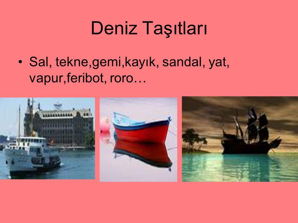 Deniz Taşıtları Sal, tekne,gemi,kayık, sandal, yat, vapur,feribot, roro…
