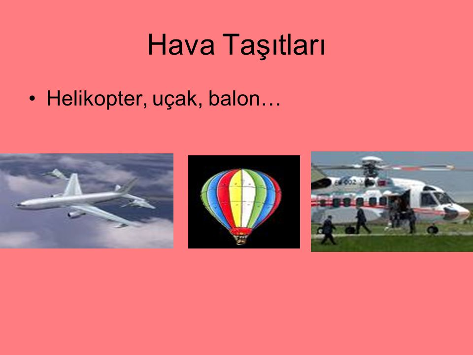 Hava Taşıtları Helikopter, uçak, balon…