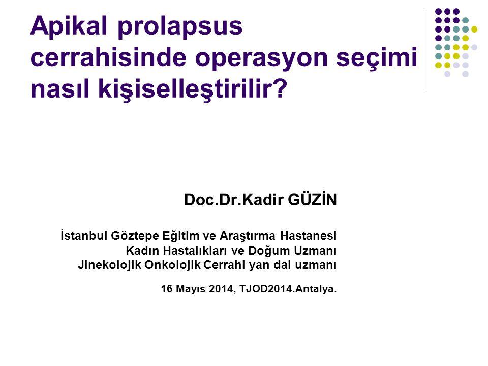 Apikal prolapsus cerrahisinde operasyon seçimi nasıl kişiselleştirilir