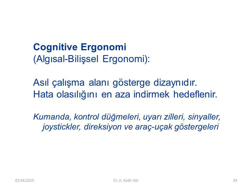 (Algısal-Bilişsel Ergonomi): Asıl çalışma alanı gösterge dizaynıdır.