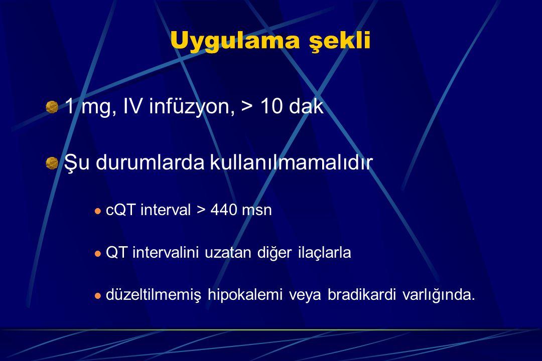 Uygulama şekli 1 mg, IV infüzyon, > 10 dak