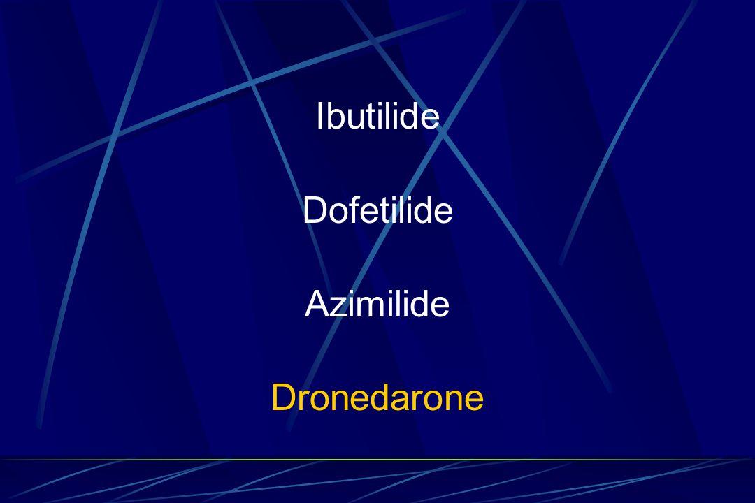 Ibutilide Dofetilide Azimilide Dronedarone