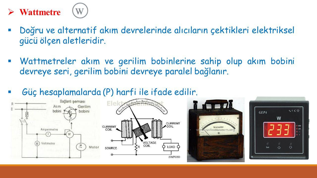 Wattmetre Doğru ve alternatif akım devrelerinde alıcıların çektikleri elektriksel gücü ölçen aletleridir.