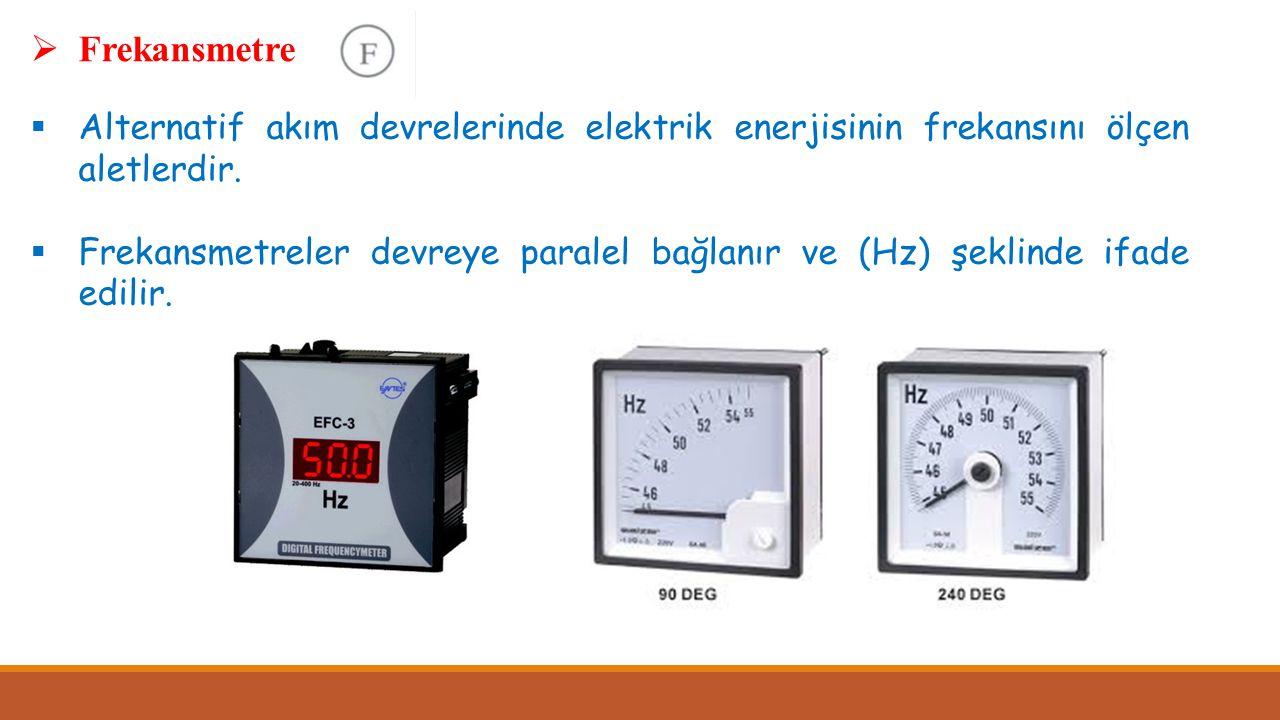 Frekansmetre Alternatif akım devrelerinde elektrik enerjisinin frekansını ölçen aletlerdir.
