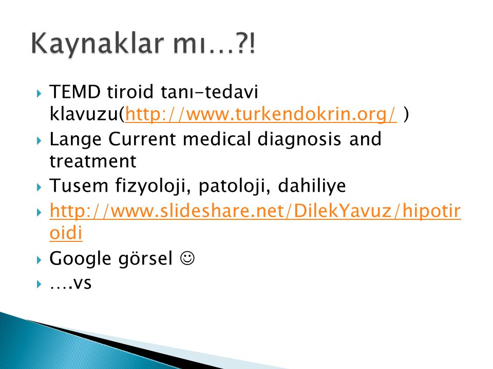 Kaynaklar mı… ! TEMD tiroid tanı-tedavi klavuzu(http://www.turkendokrin.org/ ) Lange Current medical diagnosis and treatment.