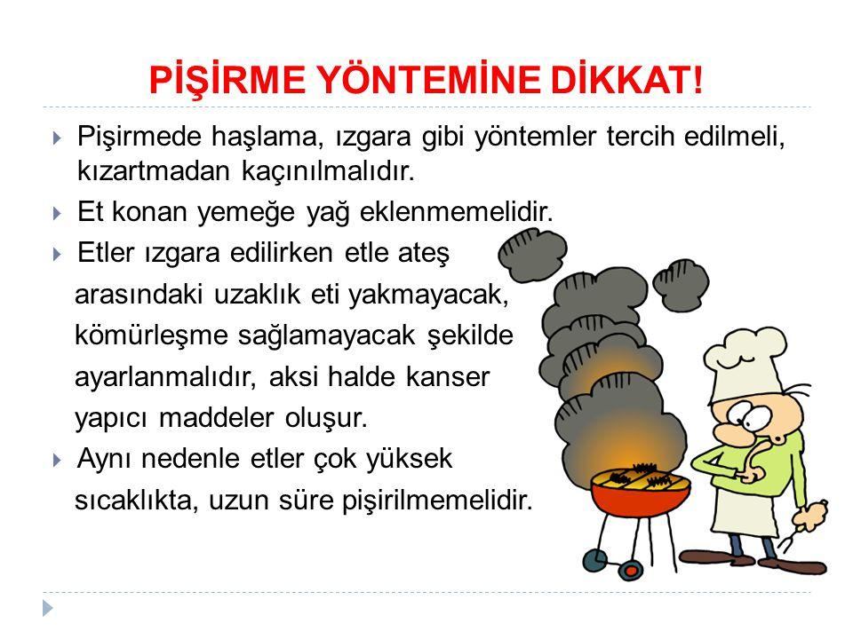 PİŞİRME YÖNTEMİNE DİKKAT!