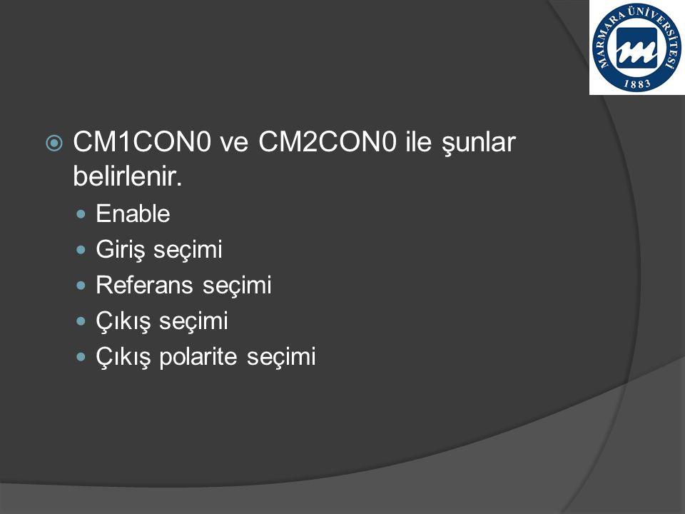 CM1CON0 ve CM2CON0 ile şunlar belirlenir.