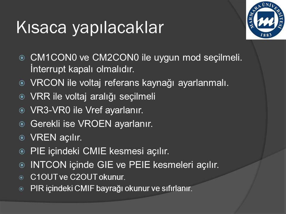 Kısaca yapılacaklar CM1CON0 ve CM2CON0 ile uygun mod seçilmeli. İnterrupt kapalı olmalıdır. VRCON ile voltaj referans kaynağı ayarlanmalı.