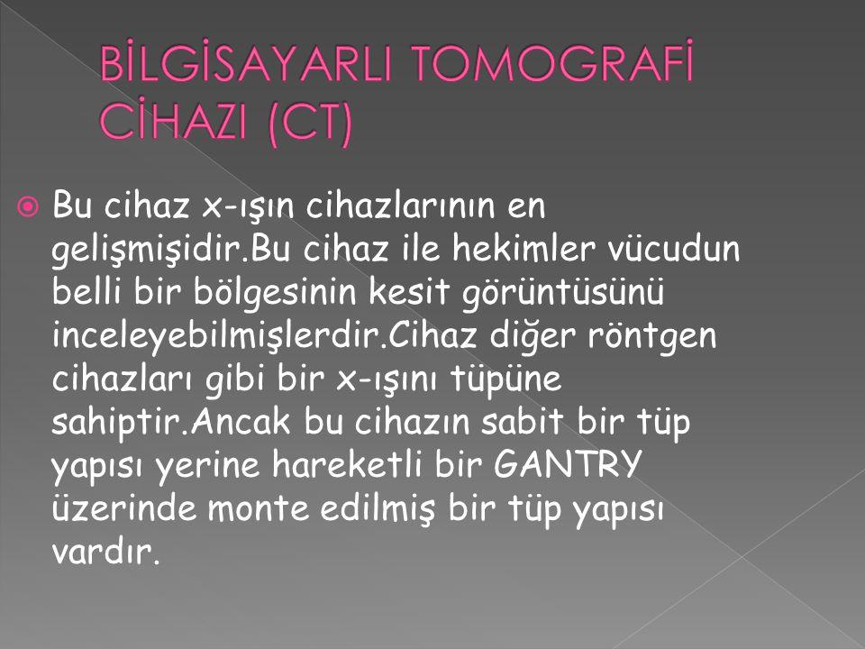 BİLGİSAYARLI TOMOGRAFİ CİHAZI (CT)