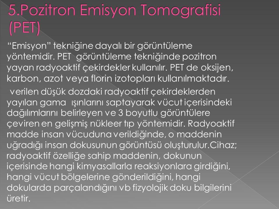 5.Pozitron Emisyon Tomografisi (PET)