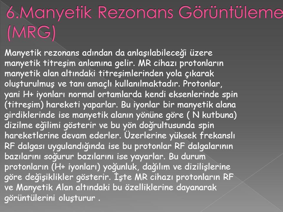 6.Manyetik Rezonans Görüntüleme (MRG)