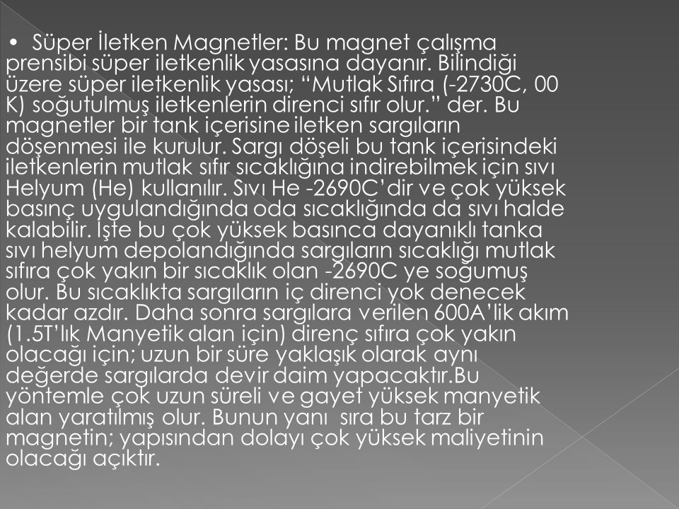 • Süper İletken Magnetler: Bu magnet çalışma prensibi süper iletkenlik yasasına dayanır.