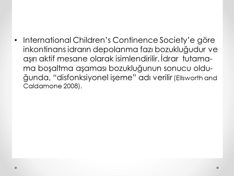 International Children's Continence Society'e göre inkontinans idrarın depolanma fazı bozukluğudur ve aşırı aktif mesane olarak isimlendirilir.
