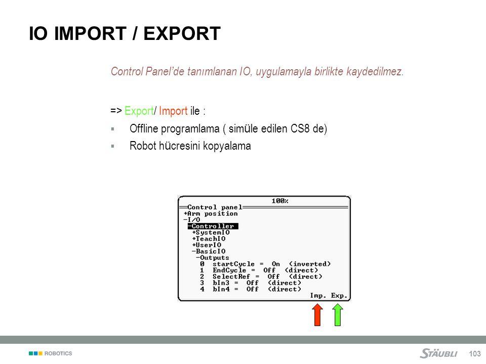 IO IMPORT / EXPORT Control Panel'de tanımlanan IO, uygulamayla birlikte kaydedilmez. => Export/ Import ile :