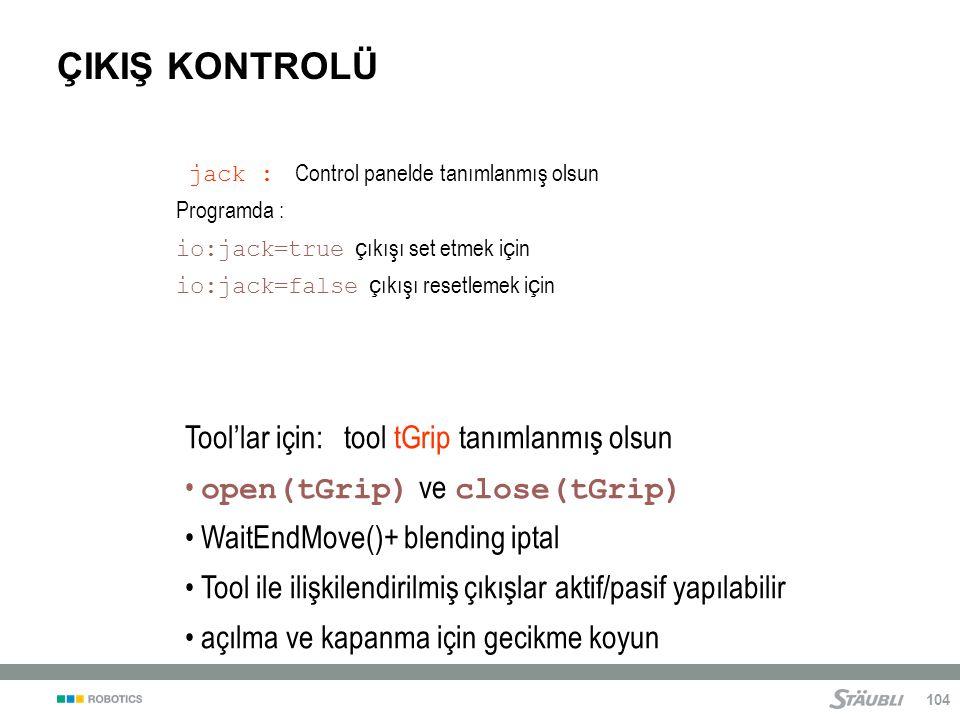ÇIKIŞ KONTROLÜ Tool'lar için: tool tGrip tanımlanmış olsun