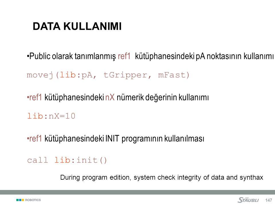 DATA KULLANIMI Public olarak tanımlanmış ref1 kütüphanesindeki pA noktasının kullanımı. movej(lib:pA, tGripper, mFast)