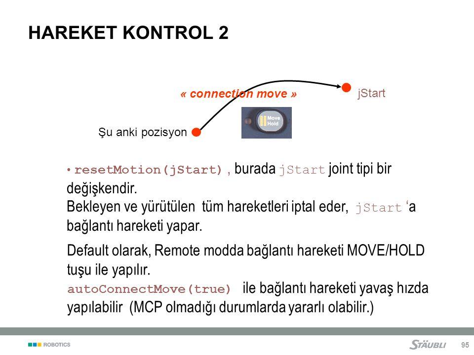 HAREKET KONTROL 2 « connection move » jStart. Şu anki pozisyon. resetMotion(jStart) , burada jStart joint tipi bir değişkendir.