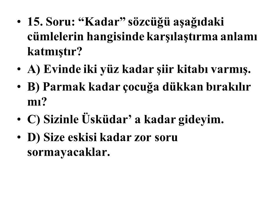15. Soru: Kadar sözcüğü aşağıdaki cümlelerin hangisinde karşılaştırma anlamı katmıştır