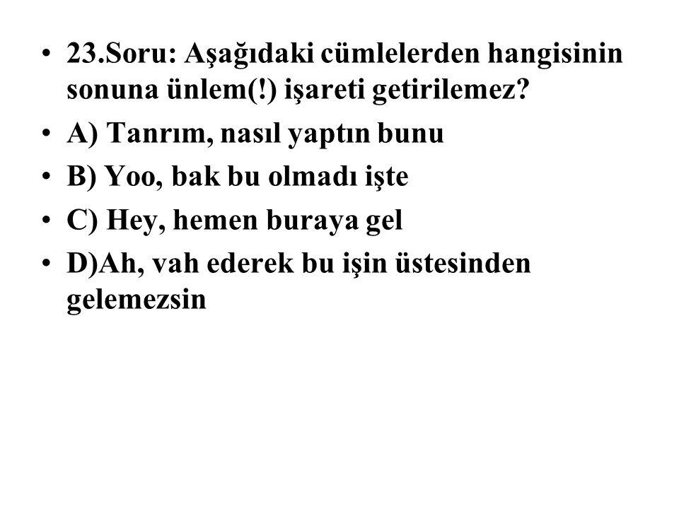 23. Soru: Aşağıdaki cümlelerden hangisinin sonuna ünlem(