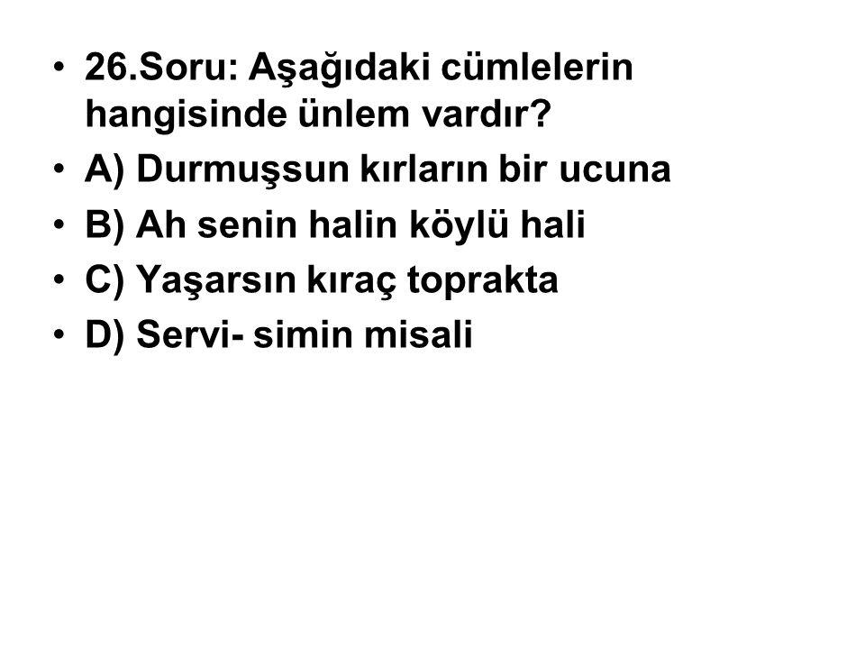 26.Soru: Aşağıdaki cümlelerin hangisinde ünlem vardır