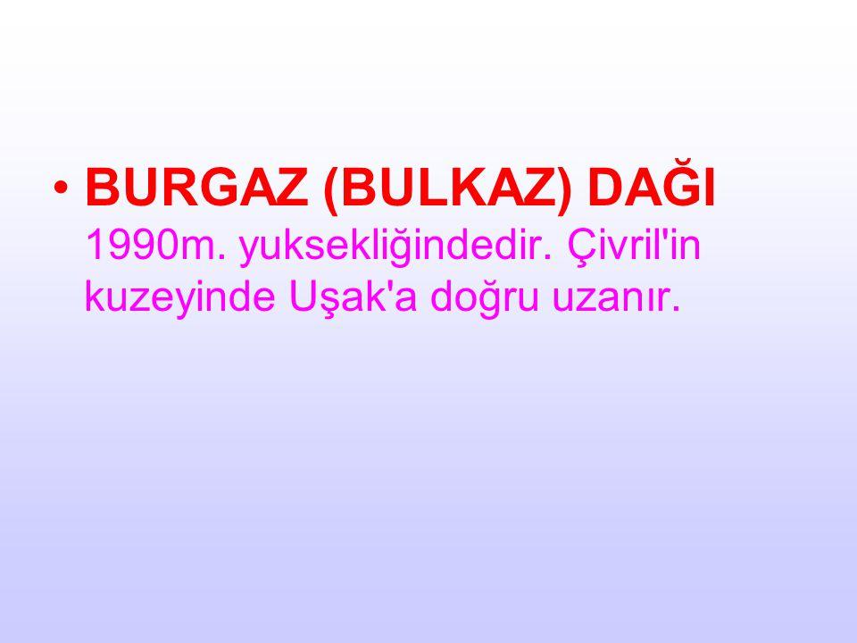 BURGAZ (BULKAZ) DAĞI 1990m. yuksekliğindedir