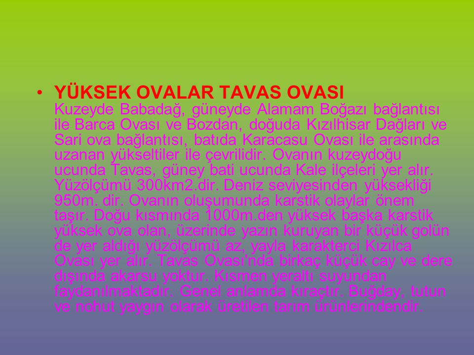 YÜKSEK OVALAR TAVAS OVASI Kuzeyde Babadağ, güneyde Alamam Boğazı bağlantısı ile Barca Ovası ve Bozdan, doğuda Kızılhisar Dağları ve Sari ova bağlantısı, batıda Karacasu Ovası ile arasında uzanan yükseltiler ile çevrilidir.