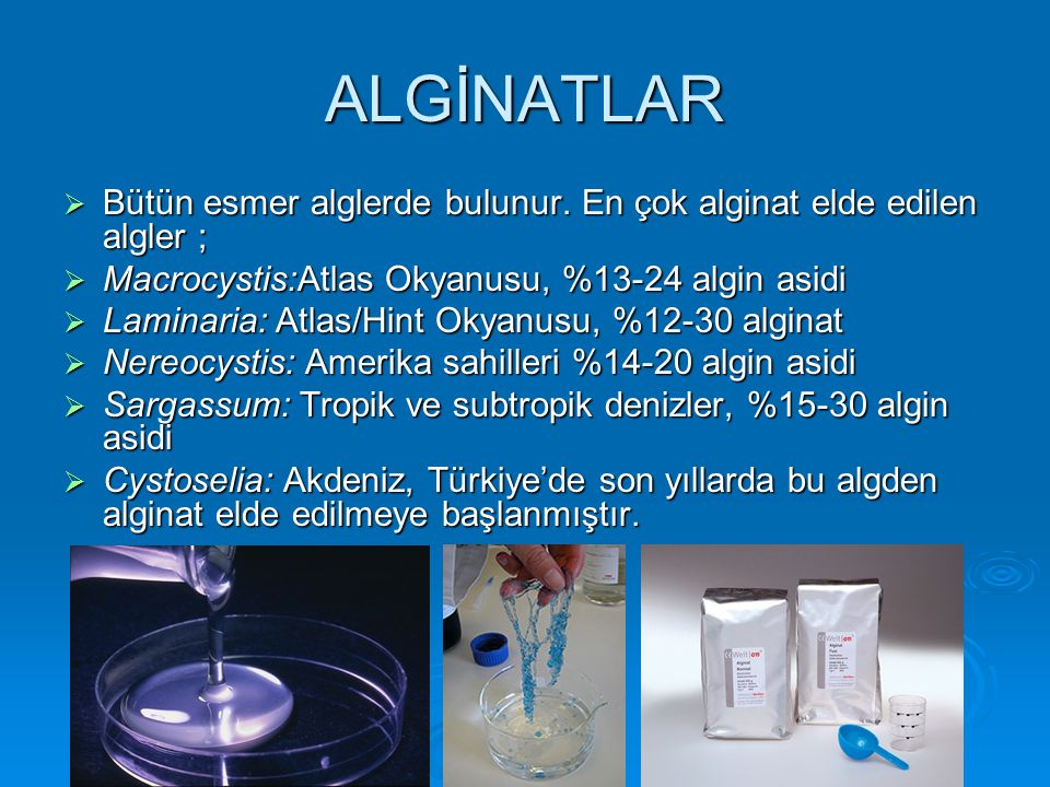 ALGİNATLAR Bütün esmer alglerde bulunur. En çok alginat elde edilen algler ; Macrocystis:Atlas Okyanusu, %13-24 algin asidi.