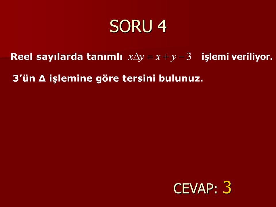 SORU 4 CEVAP: 3 Reel sayılarda tanımlı işlemi veriliyor.