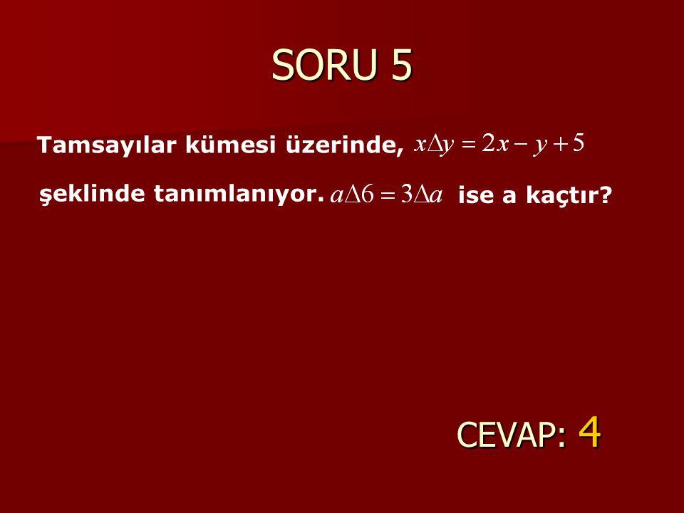 SORU 5 CEVAP: 4 Tamsayılar kümesi üzerinde, şeklinde tanımlanıyor.