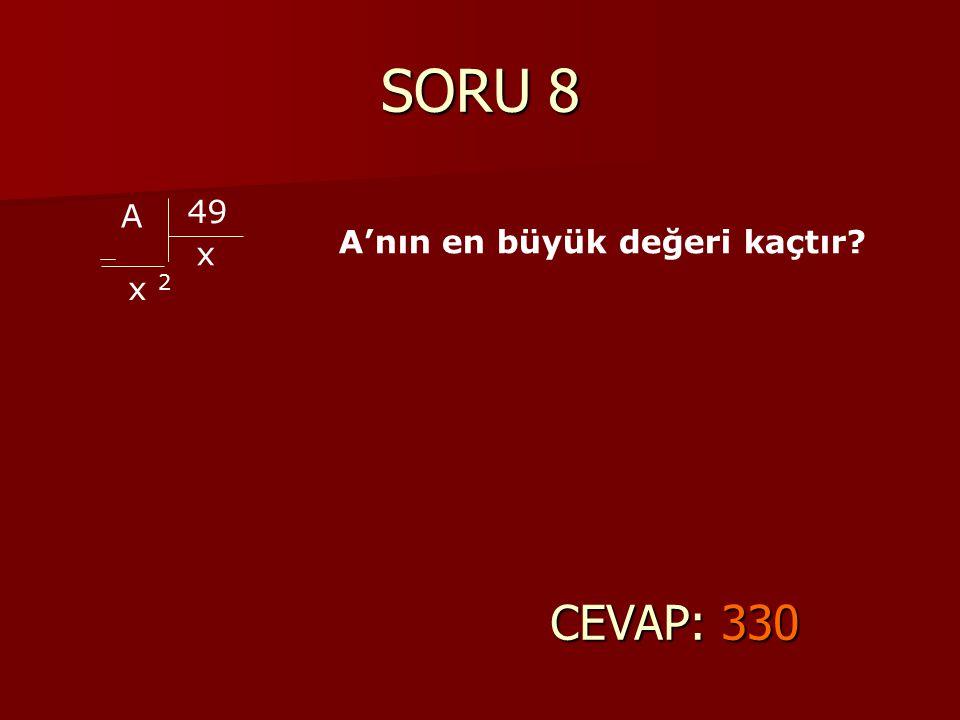 SORU 8 A 49 x x 2 A'nın en büyük değeri kaçtır CEVAP: 330