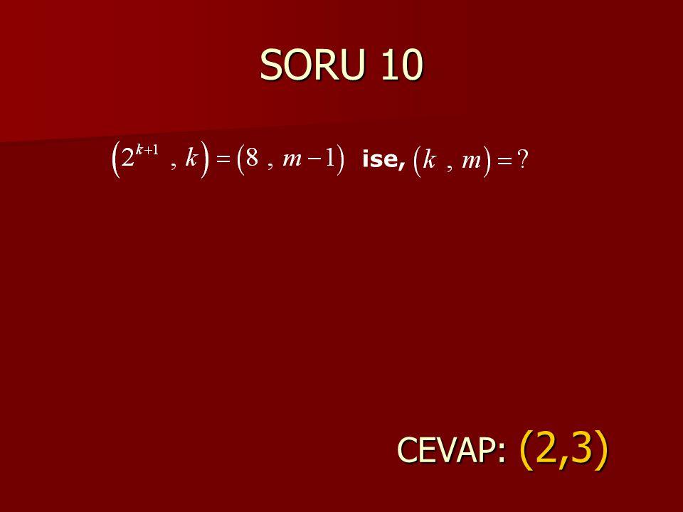 SORU 10 ise, CEVAP: (2,3)