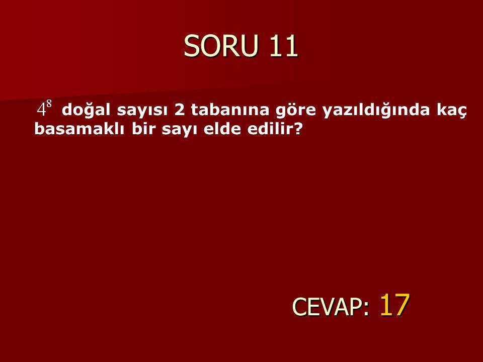 SORU 11 doğal sayısı 2 tabanına göre yazıldığında kaç basamaklı bir sayı elde edilir CEVAP: 17