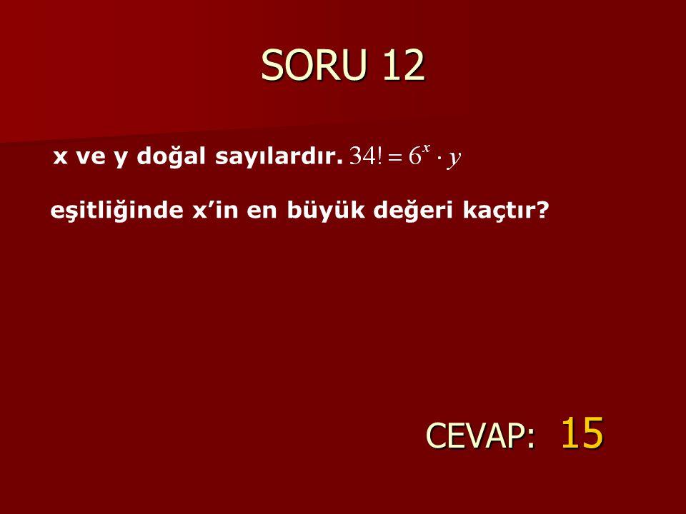 SORU 12 CEVAP: 15 x ve y doğal sayılardır.